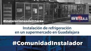 Instalación de refrigeración en un supermercado en Guadalajara - Osfritec