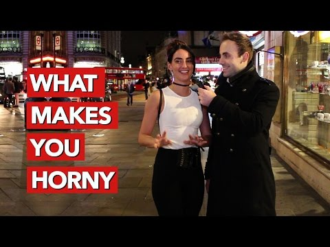 What makes girls horny?