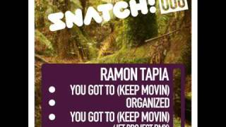 SNATCH 08 - RAMON TAPIA - YOU GOT TO (KEEP MOVIN) + JET PROJECT RMX / ORGANIZED Out Oct the 25th