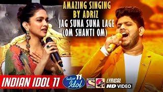 Adriz Indian Idol 11 - Jag Suna Suna Lage - Om Shanti Om - Neha Kakkar - Deepika Padukone - 2019