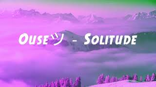 Ouseツ - Solitude (Dakotaz intro + outro)