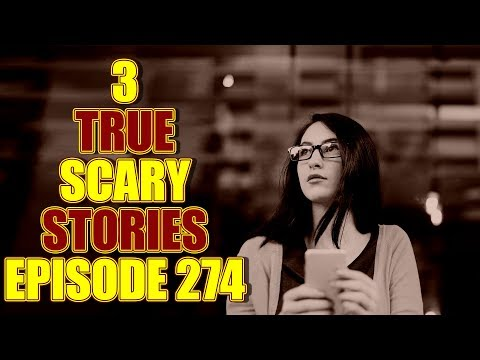 3 TRUE SCARY STORIES EPISODE 274