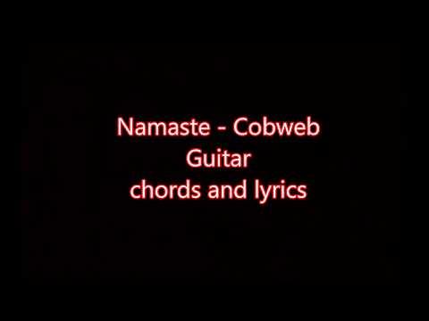 Namaste by cobweb guitar chords and lyrics