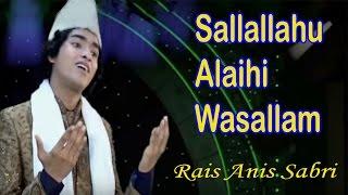 सल्लल्लाहू अलैही वसल्लम्म__Sallallahu Alaihi Wasallam || Rais Anis Sabri || Naat New