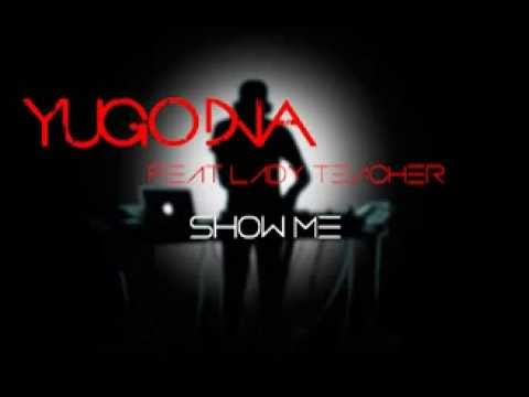 Yugo dna feat Lady Teacher - Show me