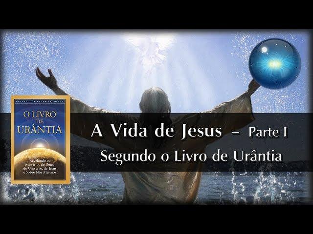 #11. A Vida de Jesus segundo o Livro de Urântia - Parte I