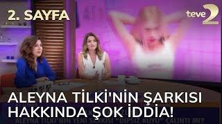 2. Sayfa: Aleyna Tilki'nin yeni şarkısı hakkında şok iddia!