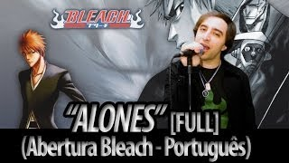 "Bleach opening 6 - ""Alones"" português FULL (Dublado por The Kira Justice)"