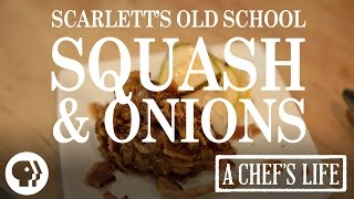 Scarlett's Old School Squash and Onions | A Chef's Life | PBS Food