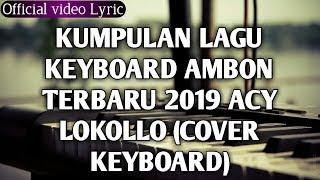Gambar cover WAJIB DENGAR!!!  KUMPULAN LAGU KEYBOARD AMBON 2019 - ACY LOKOLLO