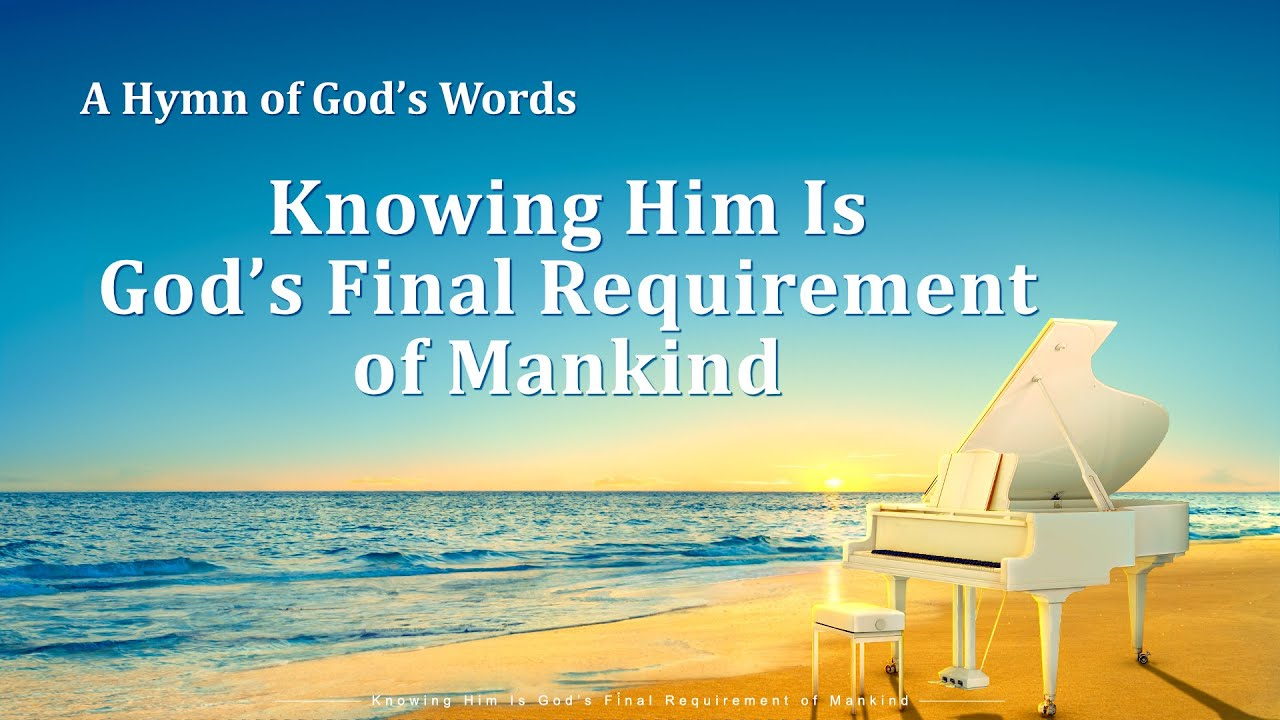"""""""Knowing Him Is God's Final Requirement of Mankind"""" 