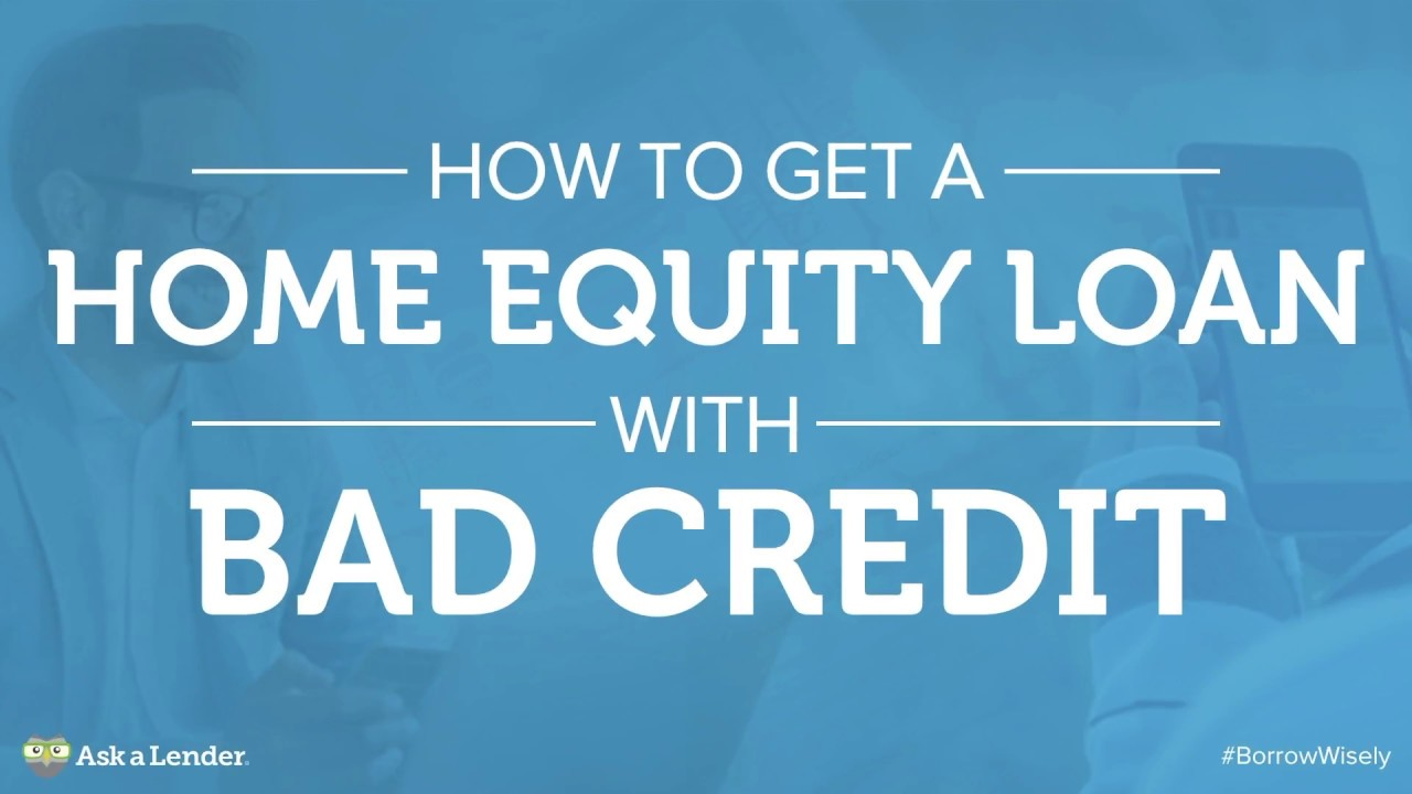 How To Get A Home Equity Loan With Bad Credit Ask A Lender Youtube