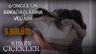 Kırgın Çiçekler 9.Bölüm - Songül'ün Dostlarına Vedası !