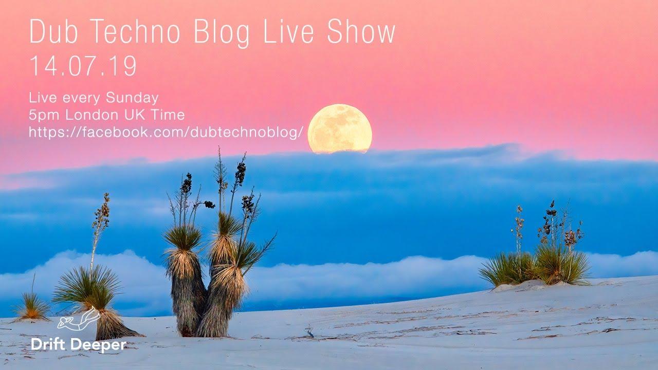 Dub Techno Blog Show 142 - 14.07.19