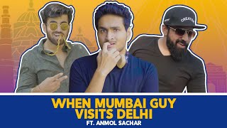 When Mumbai Guy Visits Delhi Ft. Anmol Sachar, Rishhsome | Hasley India