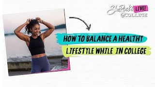 How to balance a healthy lifestyle while in college