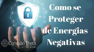 Como evitar a energia negativa dos outros