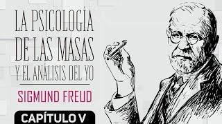 LA PSICOLOGÍA DE LAS MASAS Y EL ANÁLISIS DEL YO - SIGMUND FREUD - CAPÍTULO 5