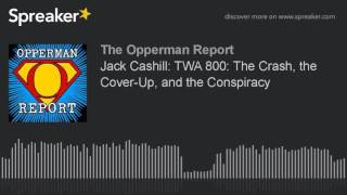 Jack Cashill: TWA 800: The Crash, the Cover-Up, and the Conspiracy
