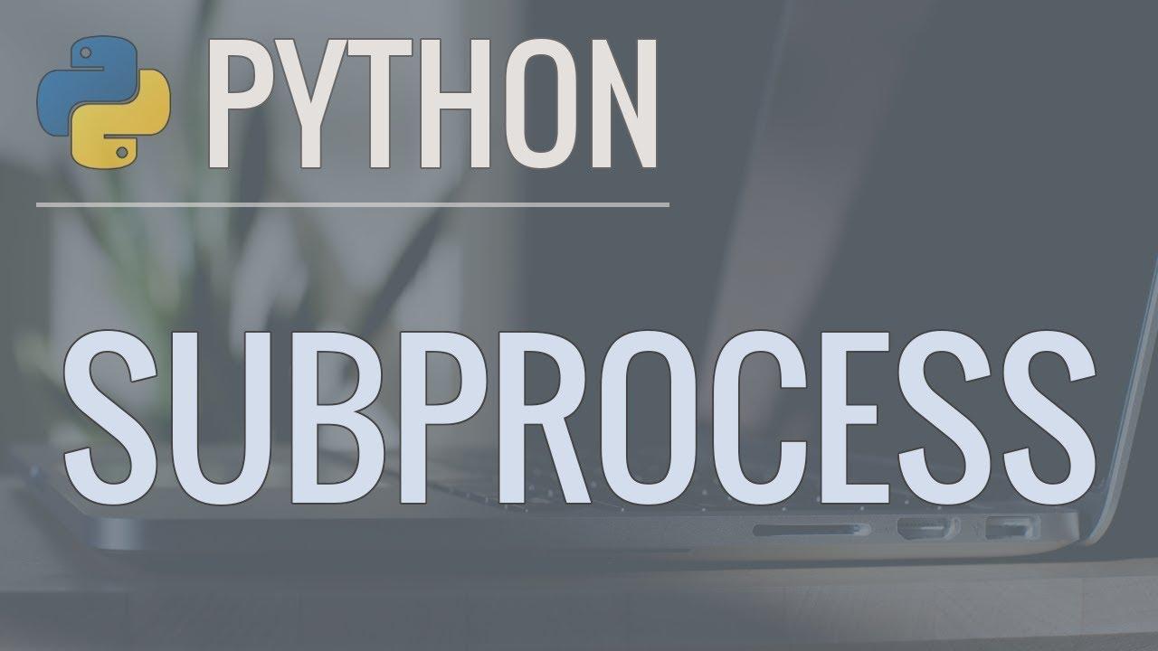 Python Tutorial Calling External Commands Using the Subprocess Module