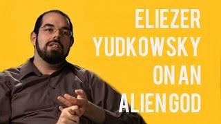 Eliezer Yudkowsky on an Alien God