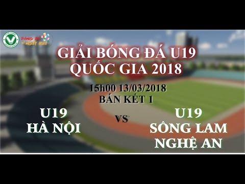 Full Trực Tiếp Bán Kết 1 Giải Bóng đá U19 Quốc Gia 2018