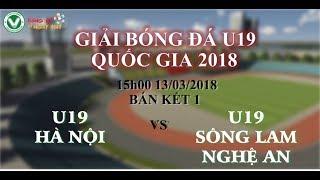 FULL Trực tiếp bán kết 1: Giải bóng đá U19 Quốc Gia 2018 _ U19 Hà Nội vs U19 Sông Lam Nghệ An