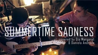 Repeat youtube video Summertime Sadness - Lana Del Rey (Cover) by Daniela Andrade & Gia Margaret