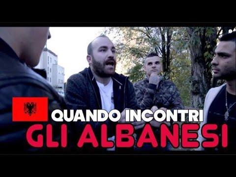 QUANDO INCONTRI GLI ALBANESI ...