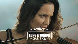 Long & Junior - Co Ja Robię (ZWIASTUN 2018)