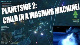 Planetside2: Child in a washing machine!