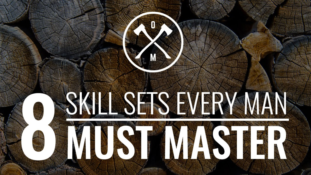 8 skills sets every man must master 8 skills sets every man must master