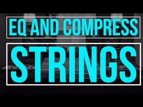 How to EQ and Compress Strings