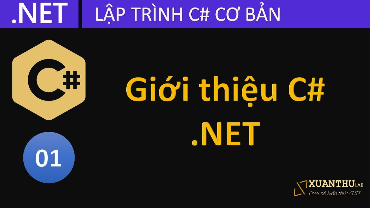CS01 - Giới thiệu .NET Core và ngôn ngữ lập trình C#, viết chương trình C# cơ bản đầu tiên