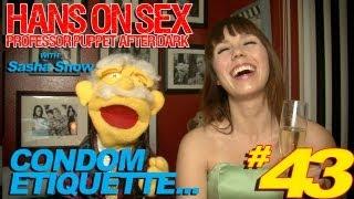 Hans on Sex #43 Condom Etiquette - Professor Puppet After Dark