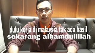 Curhatan seorang TKI yang dulu tidak membawa hasil kerja di malaysia