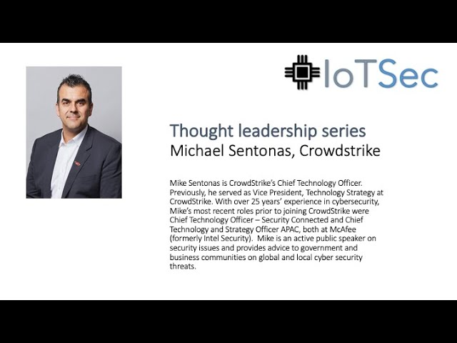 IoTSec Australia Thought Leaders Series - Michael Sentonas, CTO Crowdstrike