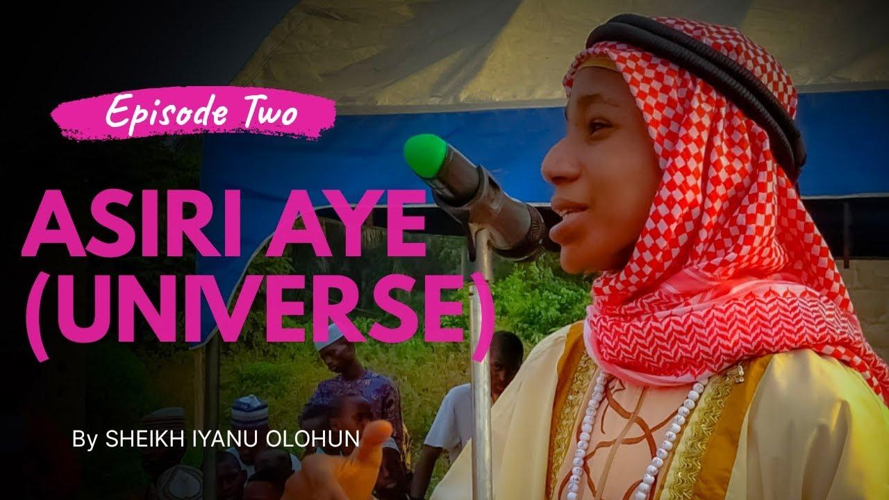 Asiri Aye (UNIVERSE) - SHEIKH IYANU OLOHUN | Episode 2