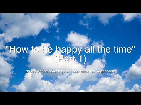 How to be happy all the time - Part 1 | Spirituality | Meditation | Agape