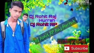 Rag Rag Mein Is Tarah new nagpuri Song Dj Rohit RP Raj Hurrah