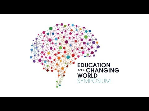 Education for a Changing World Symposium: The opening address & Future Visions talks