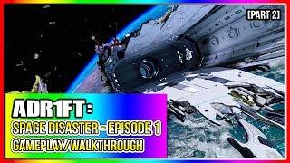 ADR1FT: Space Disaster | Episode 1 | Gameplay/Walkthrough [Part 2]