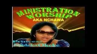 Princess njideka Okeke - Akanchawa (Nkwa  Worship) PART 1of 2