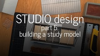Designing A Small Studio - Building A Study Model (part 5)