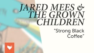 jared-mees-the-grown-children-strong-black-coffee