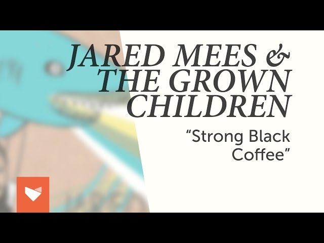Strong Black Coffee - Jared Mees & The Grown Children | Shazam