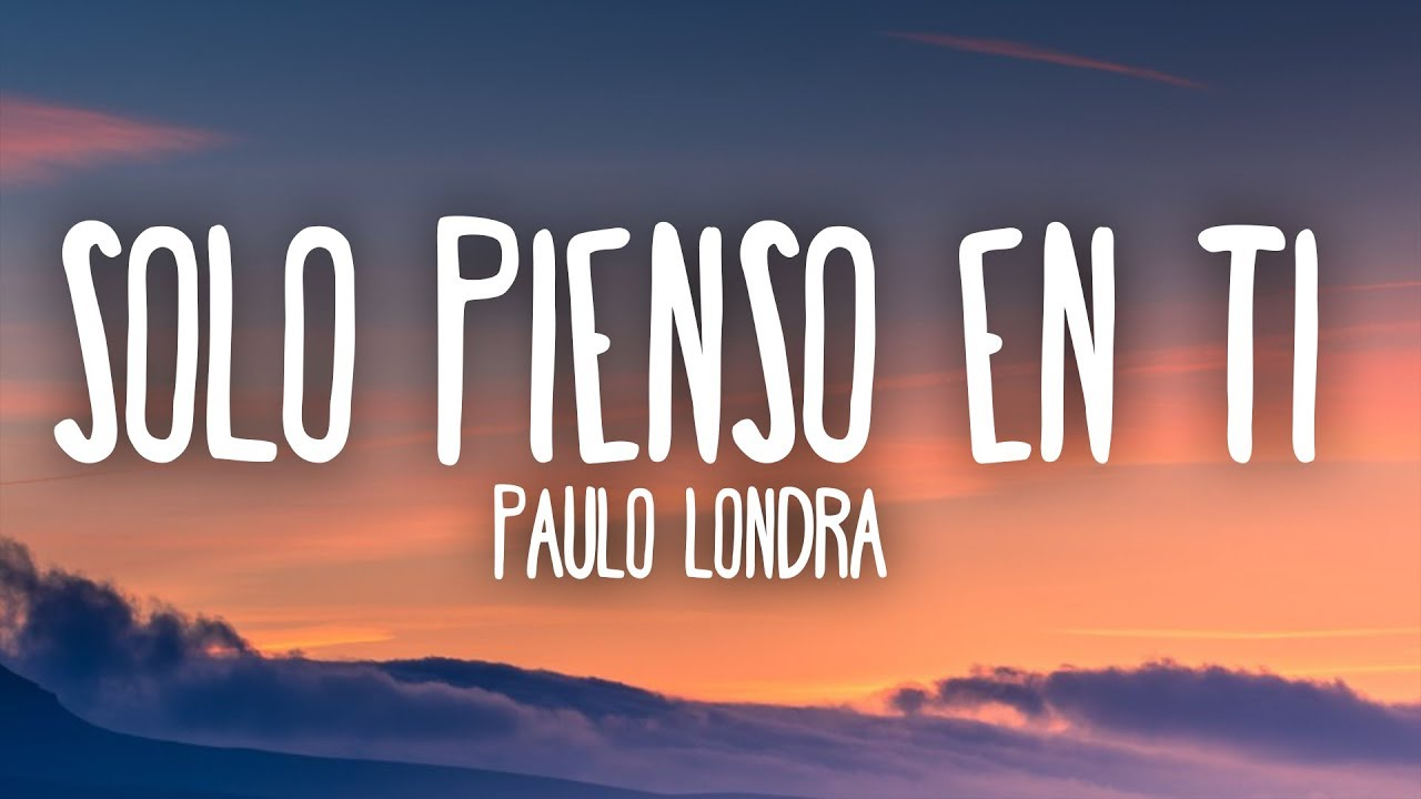 Paulo Londra - Solo Pienso en Ti (Letra) ft. De La Ghetto, Justin Quiles #1