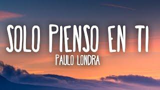 Paulo Londra - Solo Pienso en Ti (Letra) ft. De La Ghetto, Justin Quiles