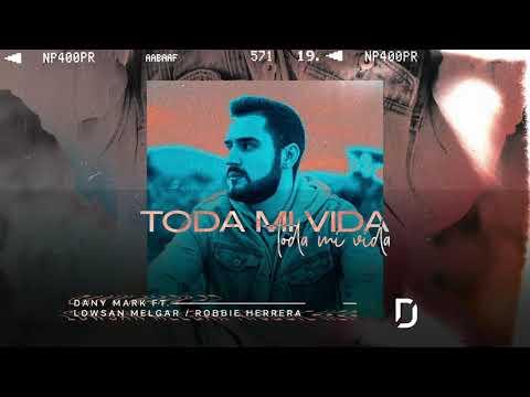 Dany Mark - Toda Mi Vida (Feat. Lowsan Melgar & Robbie Herrera)