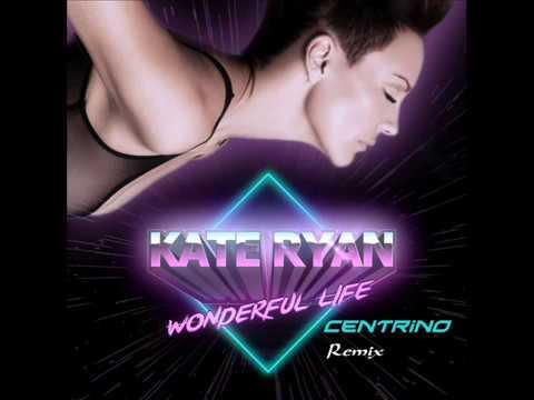 Kate Ryan - Wonderful Life (CenTrino Remix)